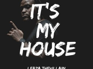 Download EP: Lebza TheVillain – It's My House Zip