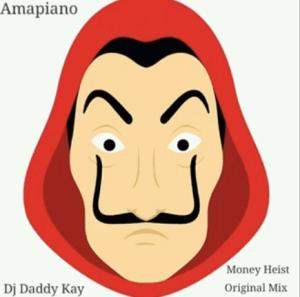 Dj Daddy Kay – Money Heist