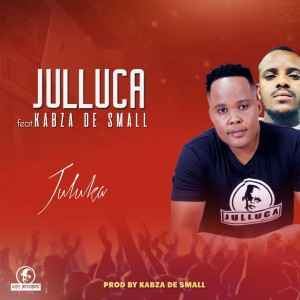 Julluca – Juluka Ft. Kabza De Small