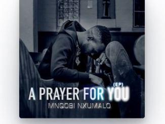 Mnqobi Nxumalo - A Prayer For You