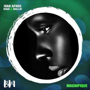 Diaki, Wallid & Ivan Afro5 – Magnifique (Original Mix)
