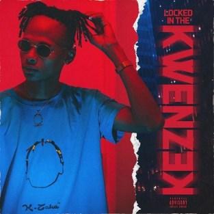 Ep: K-Zaka – Locked In Kwenzek