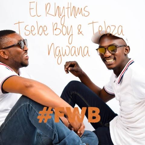 El Rhythm Ft. Tsebe boy & Tebza ngwana - #FWB Mp3 Download