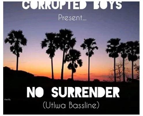 Corrupted Boys – No Surrender (Utlwa Bassline) Fakaza Amapiano 2020 Mp3 Download Music