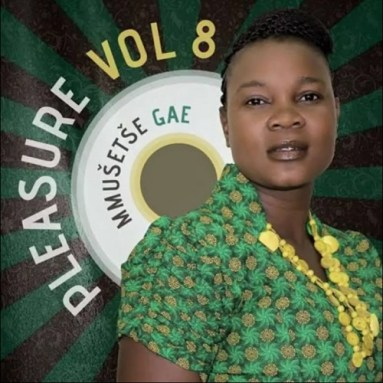 ALBUM Pleasure Mmusetse Gae, Vol. 8