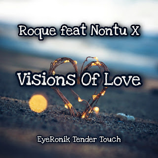Roque – Visions Of Love (EyeRonik Tender Touch) Ft. Nontu X