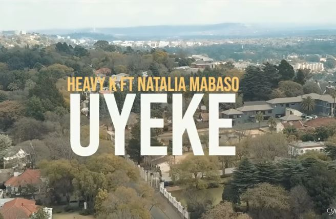 Video Heavy K Uyeke Ft Natalia Mabaso Download Fakaza