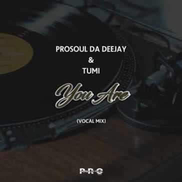 ProSoul Da Deejay & Tumi – You Are (Vocal Mix)
