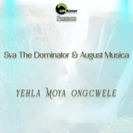 Sva The Dominator & August Musica – Yehla Moya Ongcwele