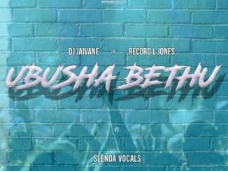 DJ Jaivane & Record L Jones – Ubusha Bethu Ft. Slenda Vocals