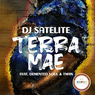 DJ Satelite – Terra Mãe Ft. Demented Soul & TMAN