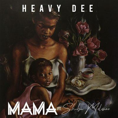 HeavyDee SA – Mama Ft. Shibu Molomo
