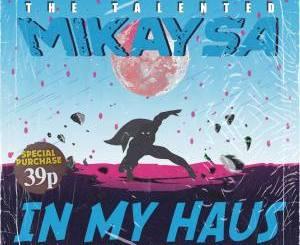 EP: MikaySA – In My Haus Vol.3