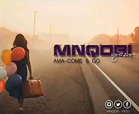 Mnqobi Yazo - Ama-Come and Go Mp3 Download