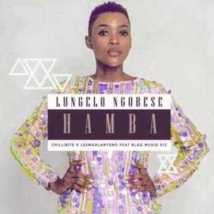 Chillibite & Lesmahlanyane – Hamba Ft. BlaQ MuziQ 012 & Lungelo Ngobese
