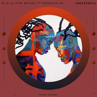 DJ 84 & Ivan Micasa – iNdukenhle Ft. Nomvula SA