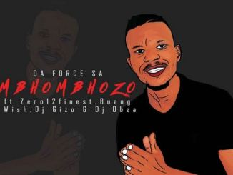 Da Force SA – Mbhombhozo Ft. Dj Obza, Buang, Zero12finest, Wish & Dj Gizo Mp3 Download