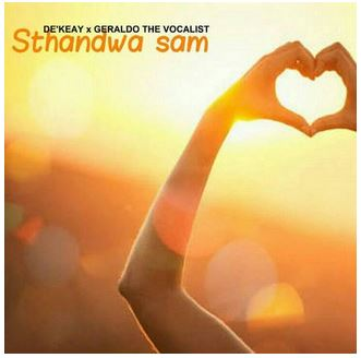 De'KeaY & Geraldo The Vocalist – Sthandwa Sam Mp3 Download