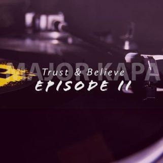 EP: Major Kapa – Trust & Belive Episode 2