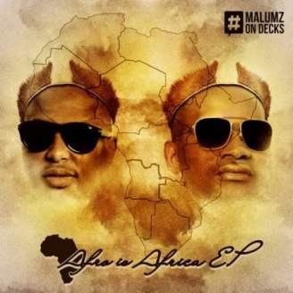 EP: Malumz On Decks – Afro Is Africa