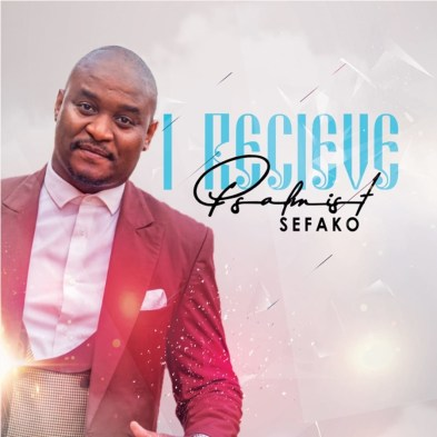 Psalmist Sefako – I Receive