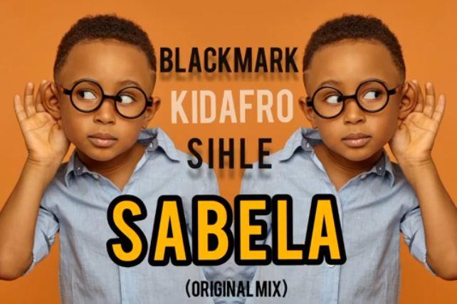 Blackmark & Kidafro Ft. Sihle - Sabela (Original Mix)