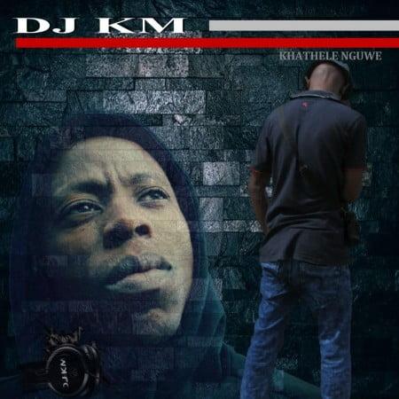 DJ KM – Khathele Nguwe