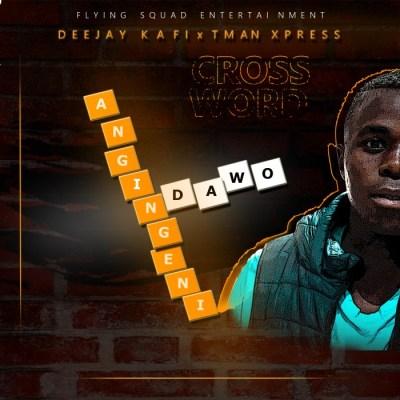 Deejay Kafi & Tman Xpress – Ang'ngeni Ndawo