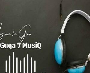 Guga 7 Musiq – Ingoma Ka Gino (Uzok'dlalela)