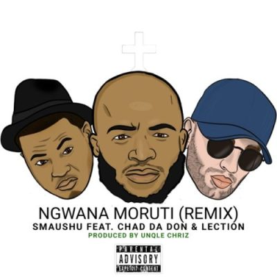 Smaushu – Ngwana Moruti Ft. Chad Da Don & Lection (Remix)