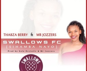 Thabza Berry & Mr Jozzers – Swallows FC (Sihamba Nayo)
