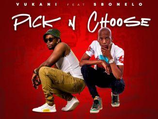 Vukani – Pick & Choose Ft. Sbonelo