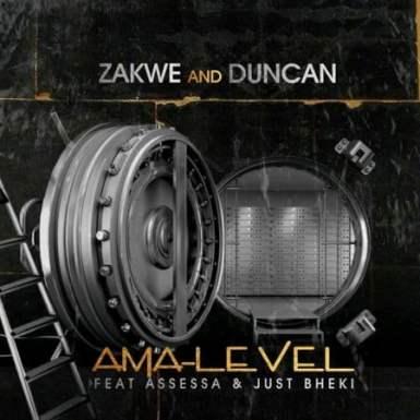 Zakwe & Duncan – Ama-Level Ft. Assessa & Just Bheki
