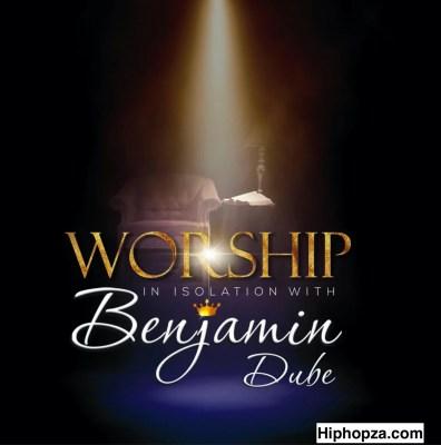 ALBUM: Benjamin Dube – Worship In Isolation