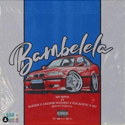 Dr Peppa – Bambelela Ft. Cassper Nyovest, Focalistic, Set & Blxckie