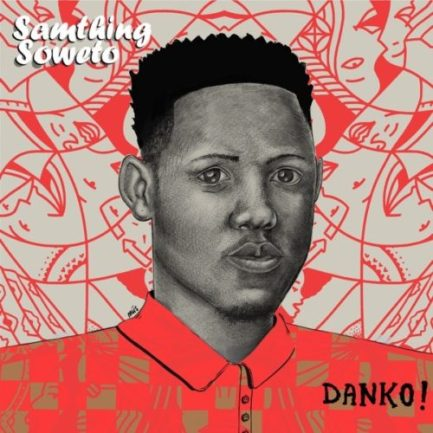 EP: Samthing Soweto – Danko