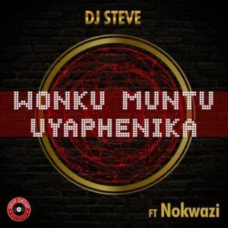 DJ Steve – Wonku Muntu Uyaphenika Ft. Nokwazi