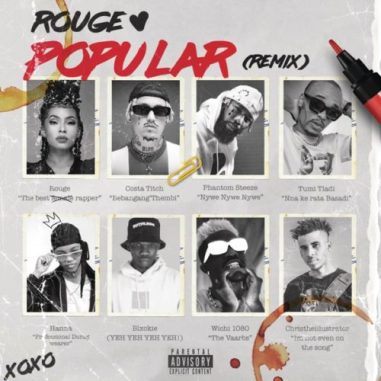 Rouge – Popular (remix) Ft. Costa Titch, Phantom Steeze, Tumi Tladi, Hanna & Blxckie