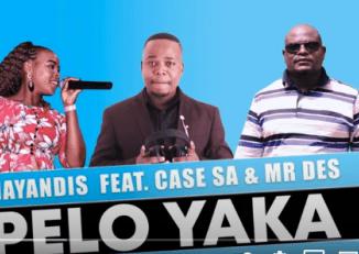 Mayandis – Pelo Yaka Ft. Case SA & Mr Des