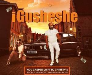 Ngu Casper Lo – Igusheshe Ft. Dj Christy, Sdudla NoMa1000, Twiist & Aries Rose