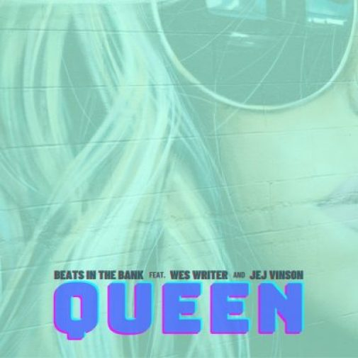Beats In The Bank – Queen Ft. Wes Writer & JEJ Vinson