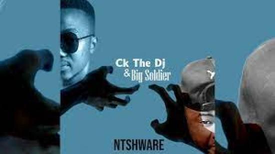 Ck The Dj & Big Soldier – Ntshware