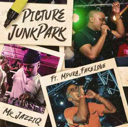 Mr JazziQ & Mpura – Picture JunkPark Ft. Fakelove