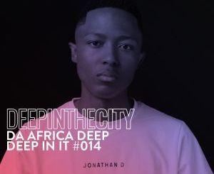 Da Africa Deep – Deep In It 014 (Deep In The City)