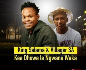 https://live.fakazadownload.com/uploads/mp3/King_Salama_Villager_SA_-_Kea_Dhowa_Le_Ngwana_Waka-fakazadownload.com-.mp3