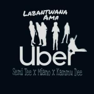 Semi Tee, Miano, Kammu Dee, Labantwana Ama Uber (Radio Mix), mp3, download, datafilehost, fakaza, DJ Mix