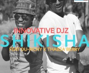 INNOVATIVE DJz, Shikisha, Thabza, Berry, Du Richy, mp3, download, datafilehost, fakaza, DJ Mix