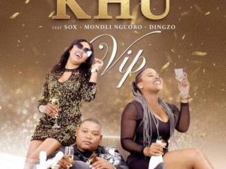 Khu – VIP, DJ Sox, Mondli Ngcobo, Dingzo, mp3, download, datafilehost, fakaza, DJ Mix