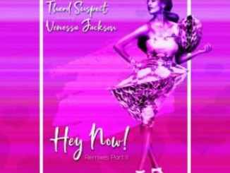Therd Suspect, Venessa Jackson, Hey Now Remixes, Pt. II, download ,zip, zippyshare, fakaza, EP, datafilehost, album