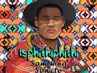 Samthing Soweto, Isphithiphithi, download ,zip, zippyshare, fakaza, EP, datafilehost, album, Kwaito Songs, Kwaito, Kwaito Mix, Kwaito Music, Kwaito Classics, Pop Music, Pop, Afro-Pop, Amapiano, Amapiano 2019, Amapiano Mix, Amapiano Music